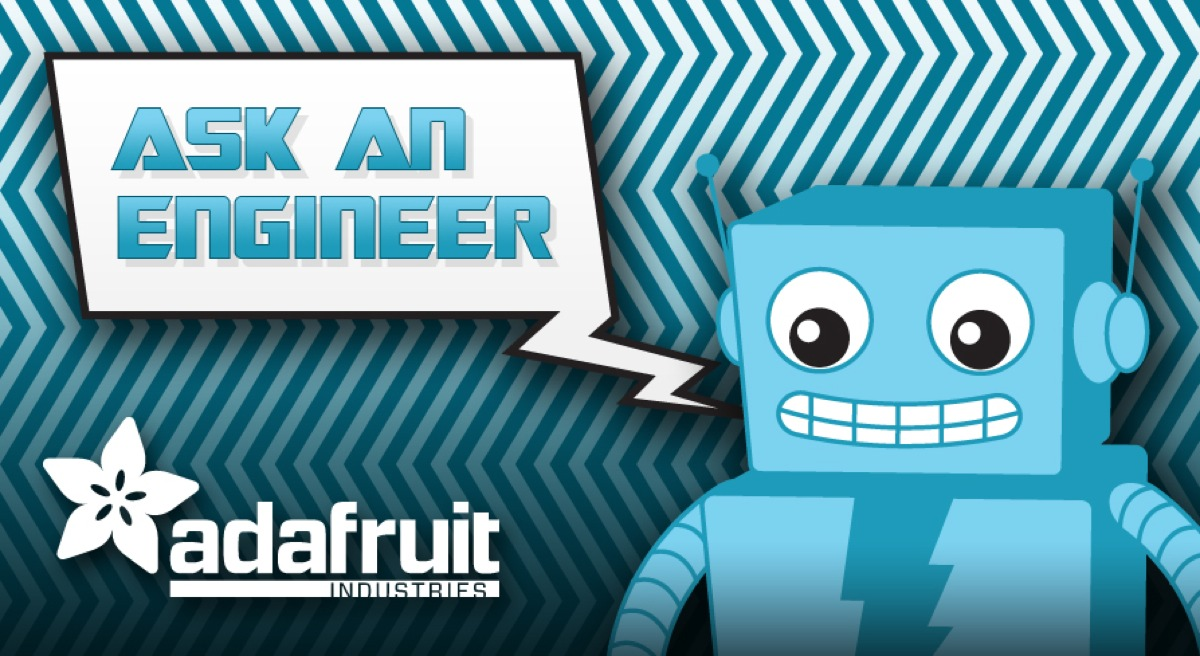 ASK AN ENGINEER – 10PM ET! SATURDAY 6/8/2013!