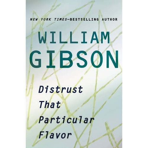 DistrustThatParticularFlavor_WilliamGibson