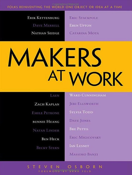 Makers at Work Folks Reinventing the World One Object or Idea at a Time Steven Osborn 9781430259923 Amazon com Books
