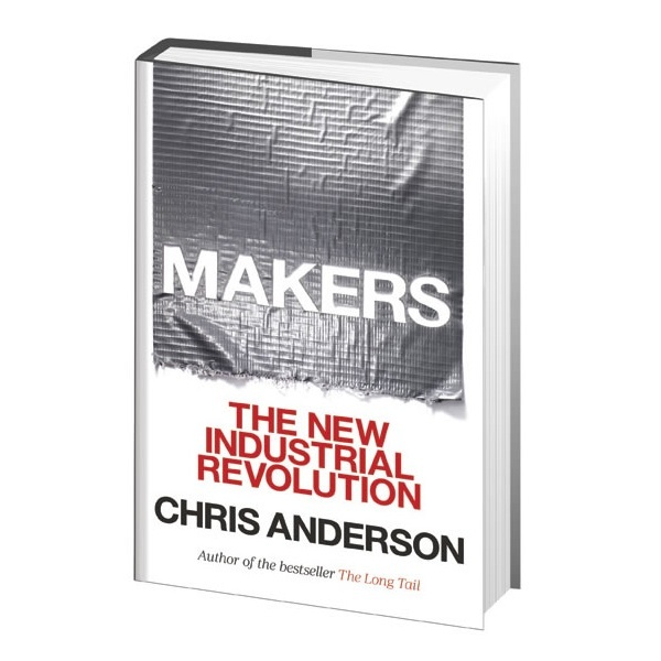 Makers The New Industrial Revolution Chris Anderson 2