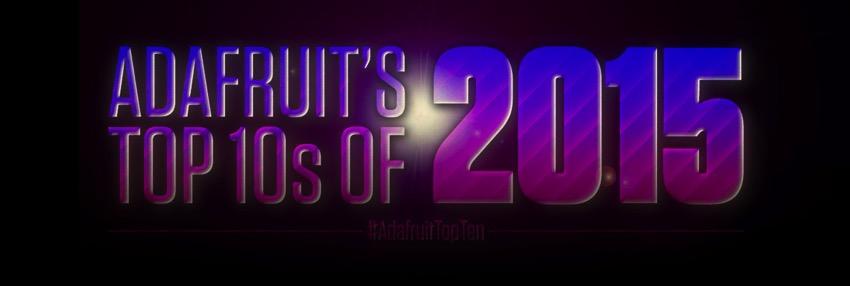 Adafruit top ten 2015 blog