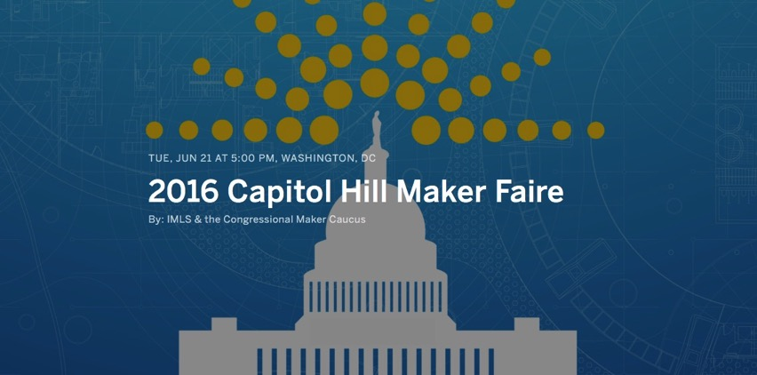 2016 Capitol Hill Maker Faire Registration Tue Jun 21 2016 at 5 00 PM Eventbrite