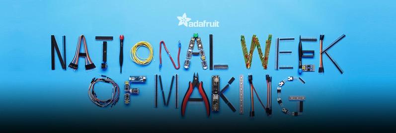Adafruit national week of making blog