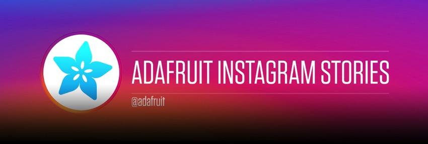 Adafruit instagram stories blog