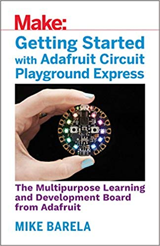 Getting Started with Adafruit Circuit Playground Express: The Multipurpose Learning and Development Board from Adafruit