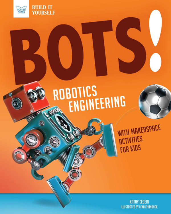 Bots! Robotics Engineering: with Makerspace Activities for Kids (Build It Yourself)