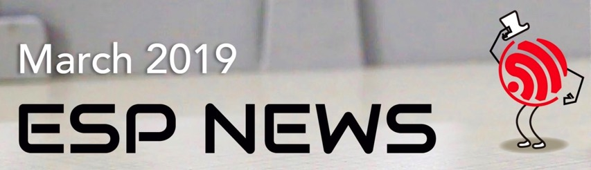 Espressif ESP News March 2019 newsletter, who/what is this little