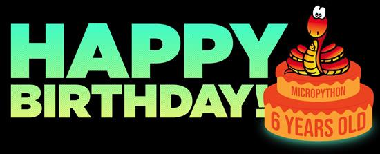 Happy 6th Birthday MicroPython