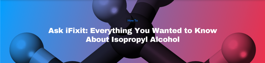 Ask iFixit Everything You Wanted to Know About Isopropyl Alcohol