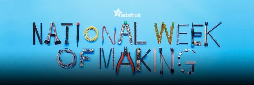 Adafruit national week of making blog copy
